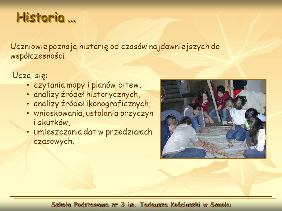 Historia … Szkoła Podstawowa nr 3 im. Tadeusza Kościuszki w Sanoku Uczą się: czytania mapy i planów bitew, analizy źródeł historycznych, analizy źróde