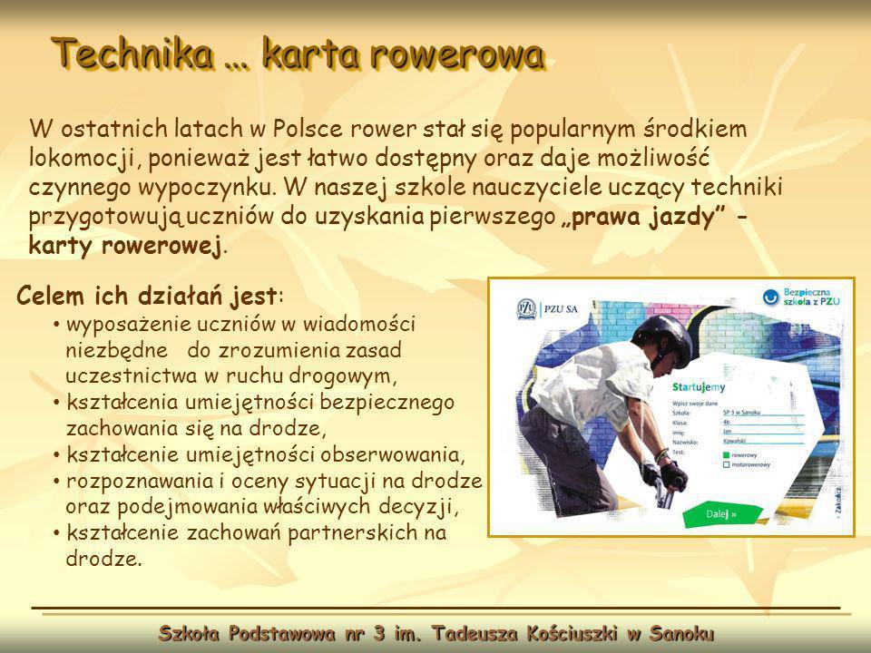 Technika … karta rowerowa Szkoła Podstawowa nr 3 im. Tadeusza Kościuszki w Sanoku Celem ich działań jest: wyposażenie uczniów w wiadomości niezbędne d