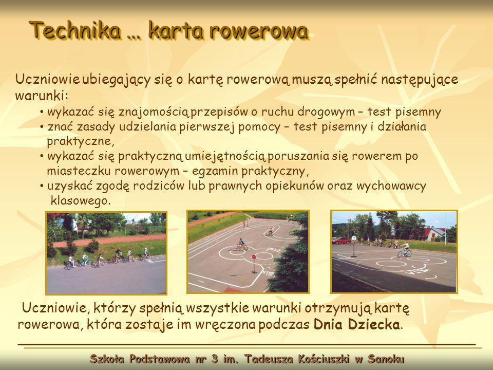 Technika … karta rowerowa Szkoła Podstawowa nr 3 im. Tadeusza Kościuszki w Sanoku Uczniowie, którzy spełnią wszystkie warunki otrzymują kartę rowerowa