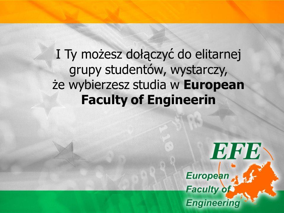 I Ty możesz dołączyć do elitarnej grupy studentów, wystarczy, że wybierzesz studia w European Faculty of Engineerin