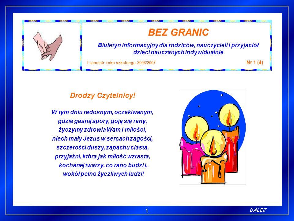1 BEZ GRANIC Biuletyn informacyjny dla rodziców, nauczycieli i przyjaciół dzieci nauczanych indywidualnie I semestr roku szkolnego 2006/2007 Nr 1 (4)