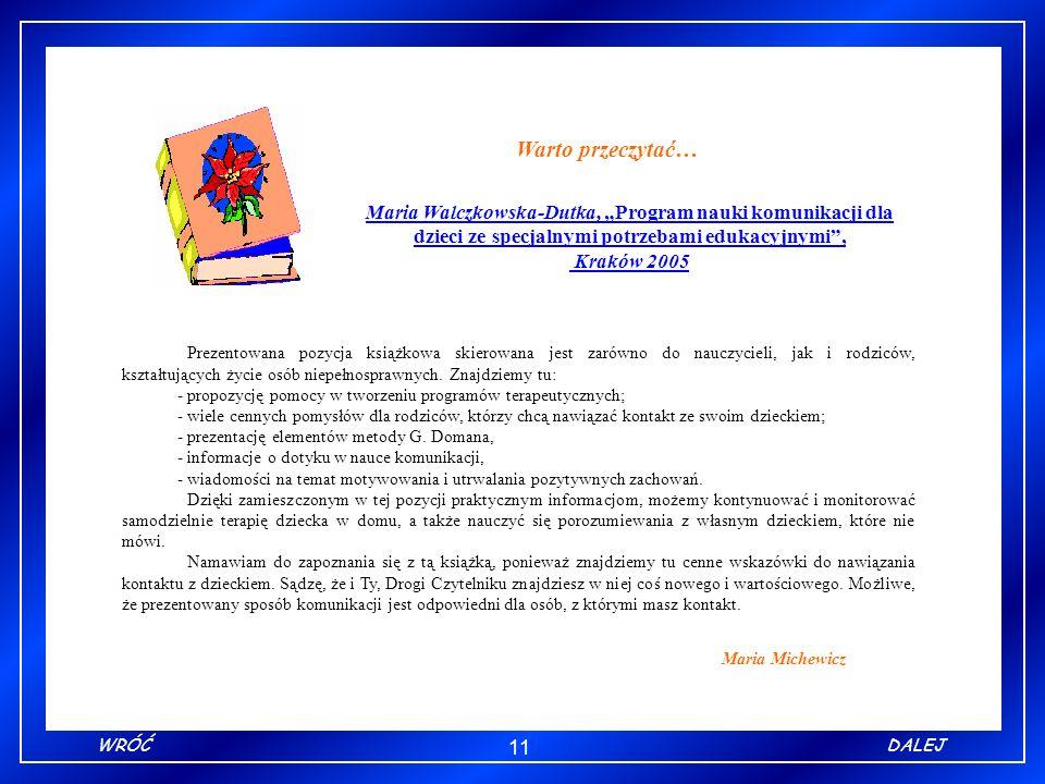 11 WRÓĆDALEJ Warto przeczytać… Maria Walczkowska-Dutka, Program nauki komunikacji dla dzieci ze specjalnymi potrzebami edukacyjnymi, Kraków 2005 Maria