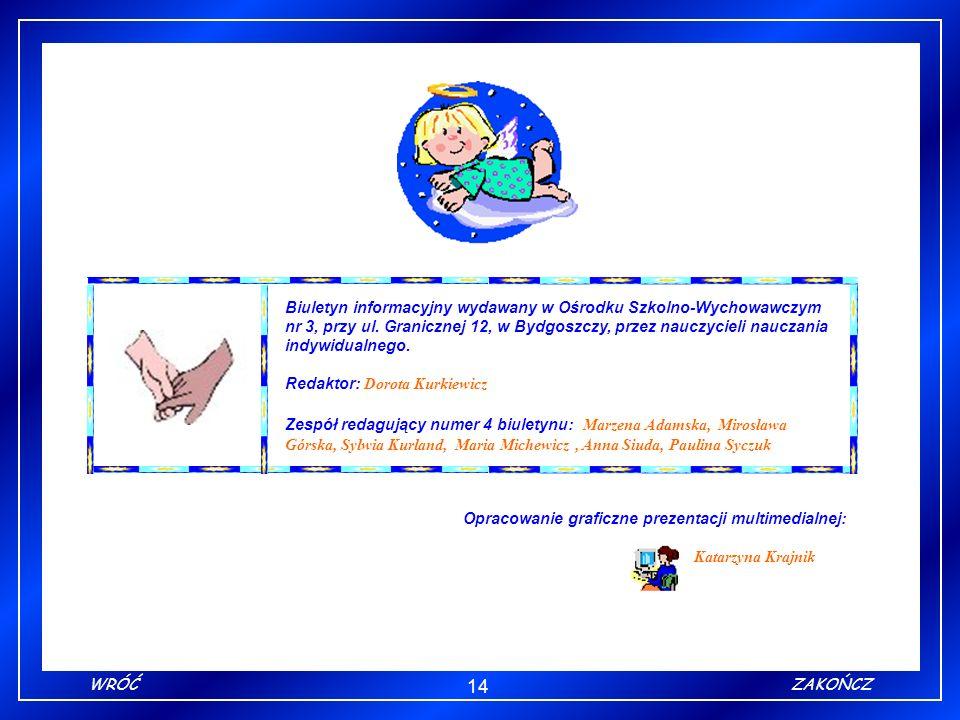 14 ZAKOŃCZWRÓĆ Biuletyn informacyjny wydawany w Ośrodku Szkolno-Wychowawczym nr 3, przy ul. Granicznej 12, w Bydgoszczy, przez nauczycieli nauczania i