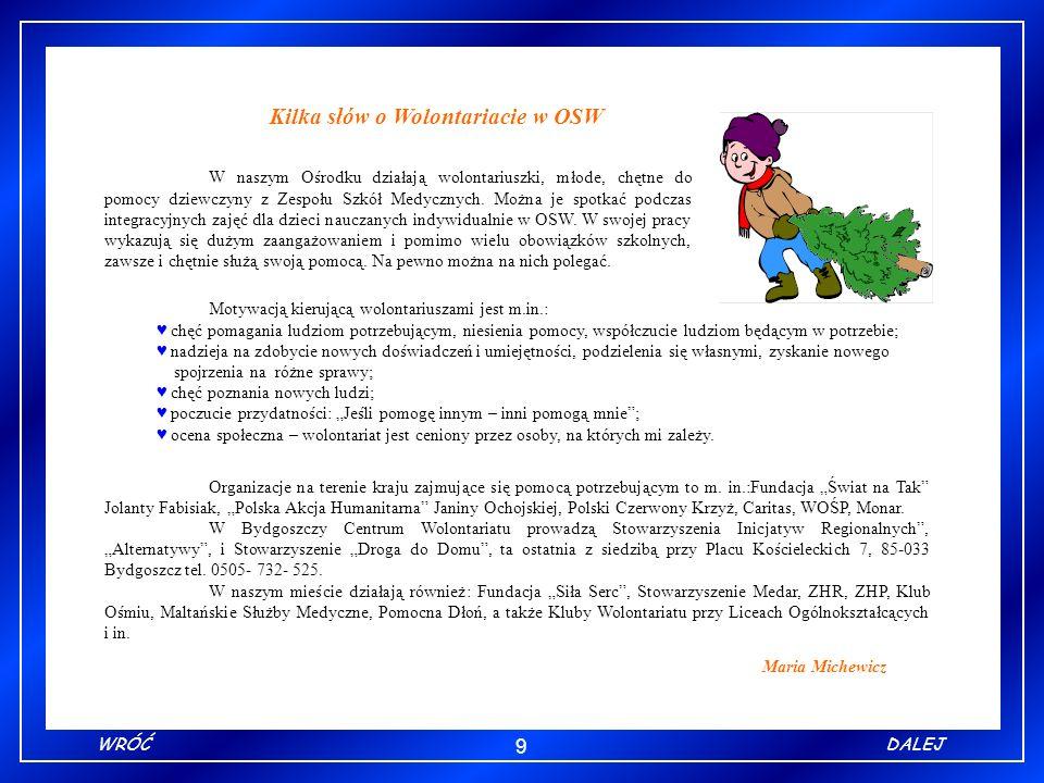 9 WRÓĆDALEJ Kilka słów o Wolontariacie w OSW Maria Michewicz Motywacją kierującą wolontariuszami jest m.in.: chęć pomagania ludziom potrzebującym, nie