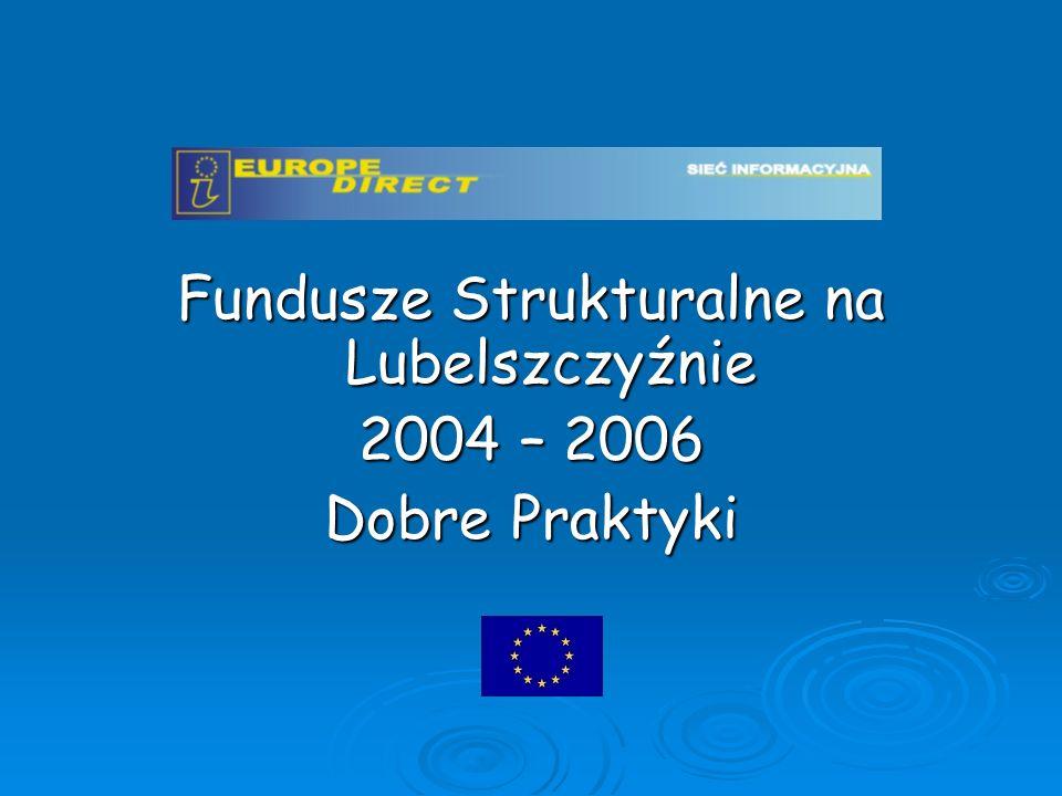Fundusze Strukturalne na Lubelszczyźnie 2004 – 2006 Dobre Praktyki