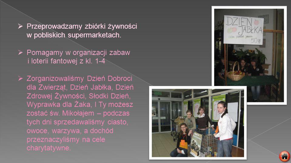 Przeprowadzamy zbiórki żywności w pobliskich supermarketach. Pomagamy w organizacji zabaw i loterii fantowej z kl. 1-4 Zorganizowaliśmy Dzień Dobroci