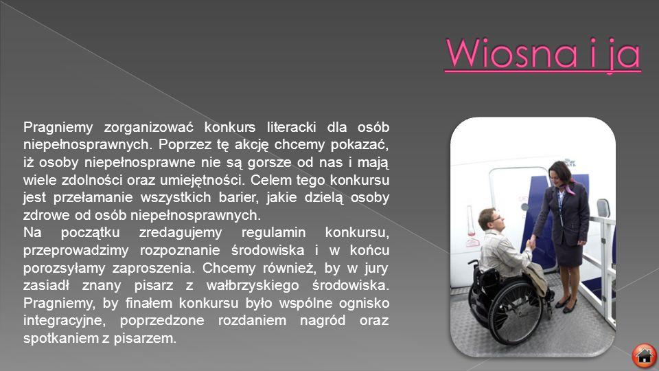 Pragniemy zorganizować konkurs literacki dla osób niepełnosprawnych. Poprzez tę akcję chcemy pokazać, iż osoby niepełnosprawne nie są gorsze od nas i