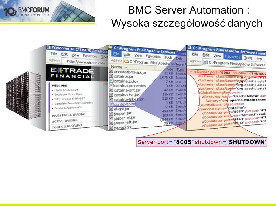 BMC Server Automation : Wysoka szczegółowość danych Server port=8005 shutdown=SHUTDOWN