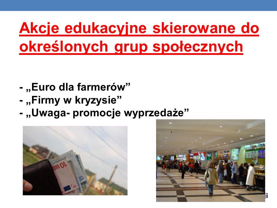 Akcje edukacyjne skierowane do określonych grup społecznych - Euro dla farmerów - Firmy w kryzysie - Uwaga- promocje wyprzedaże