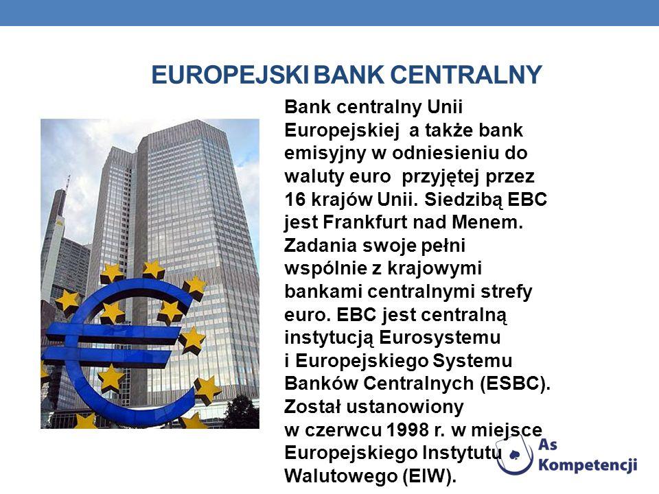EUROPEJSKI BANK CENTRALNY Bank centralny Unii Europejskiej a także bank emisyjny w odniesieniu do waluty euro przyjętej przez 16 krajów Unii.