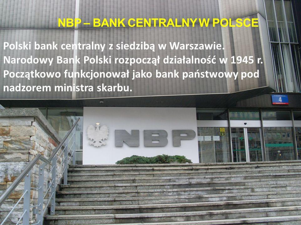 NBP – BANK CENTRALNY W POLSCE Polski bank centralny z siedzibą w Warszawie.