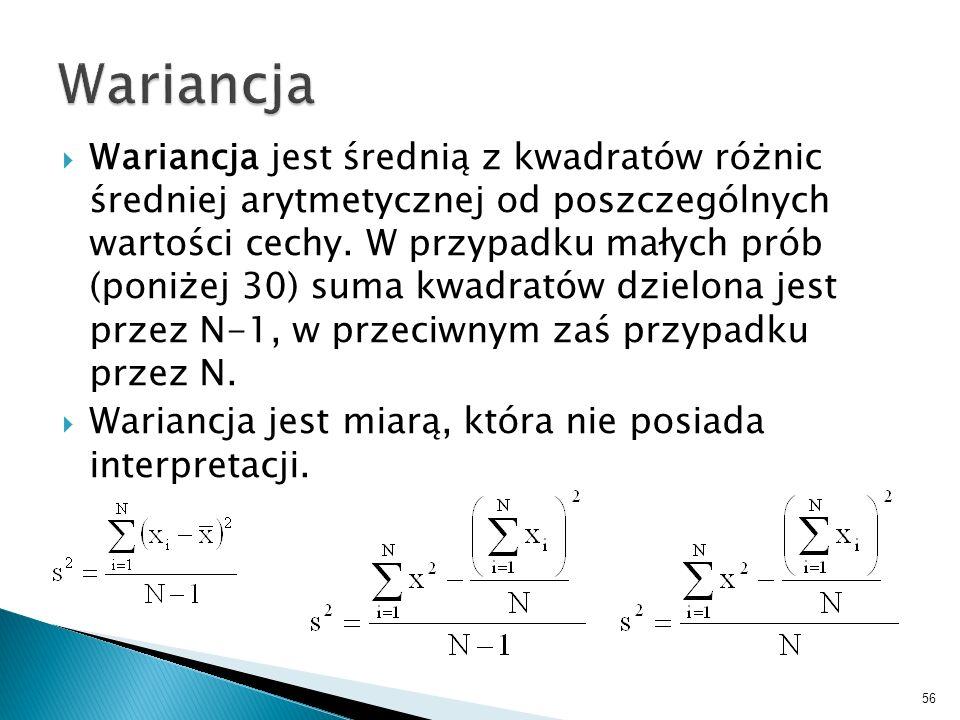 56 Wariancja jest średnią z kwadratów różnic średniej arytmetycznej od poszczególnych wartości cechy. W przypadku małych prób (poniżej 30) suma kwadra