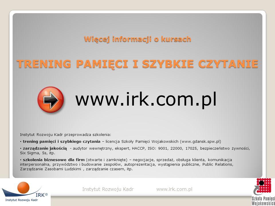 SUKCESY I WYSTĄPIENIA MEDIALNE KURSANTÓW Instytut Rozwoju Kadr www.irk.com.pl 5 rekordów pamięciowych Guinness`a TVP 1 – 5 – 10 -15 TVP 1 Kawa czy her