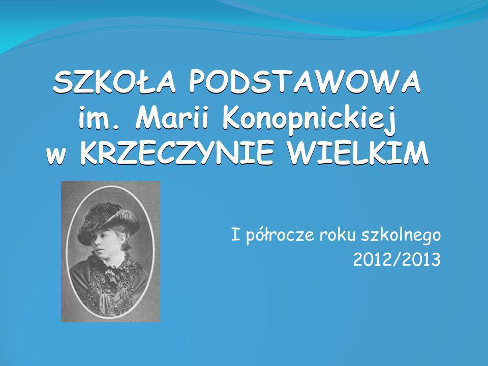 SZKOŁA PODSTAWOWA im. Marii Konopnickiej w KRZECZYNIE WIELKIM I półrocze roku szkolnego 2012/2013