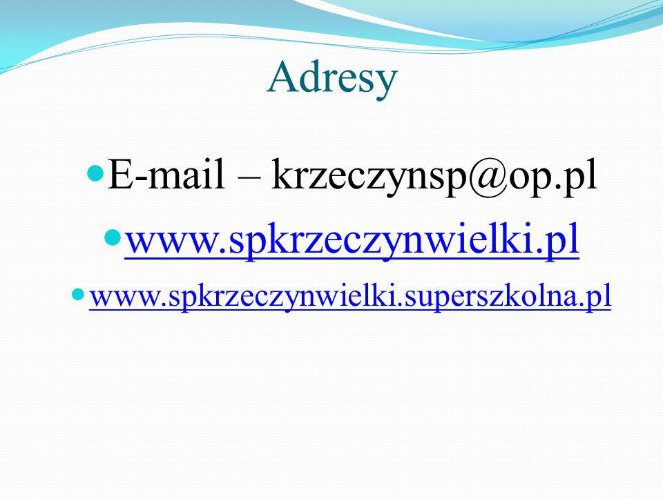 Adresy E-mail – krzeczynsp@op.pl www.spkrzeczynwielki.pl www.spkrzeczynwielki.superszkolna.pl