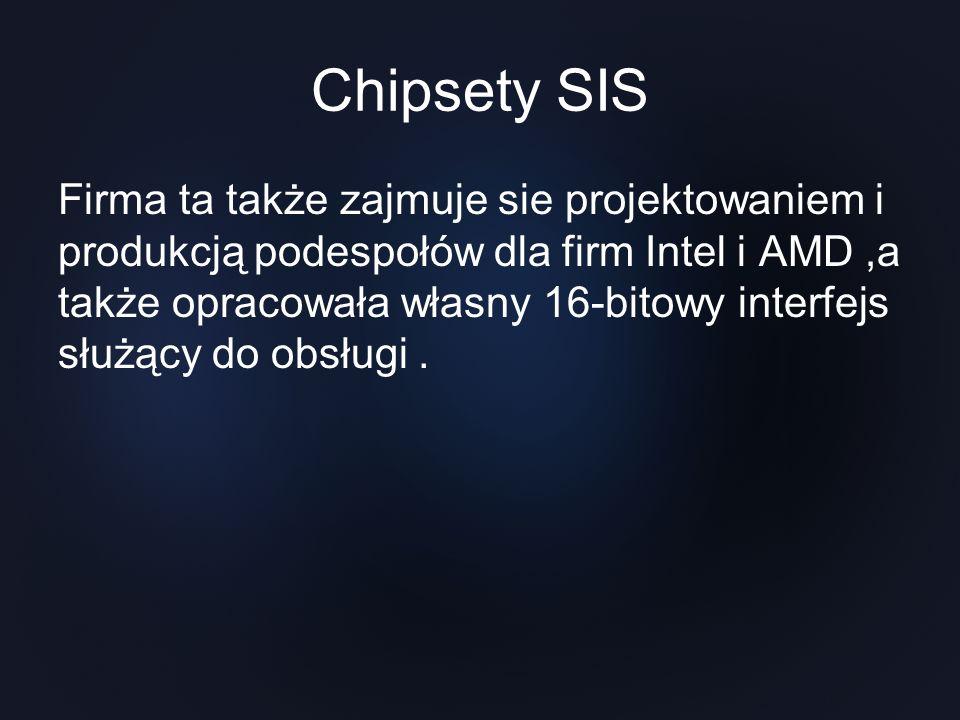 Chipsety SIS Firma ta także zajmuje sie projektowaniem i produkcją podespołów dla firm Intel i AMD,a także opracowała własny 16-bitowy interfejs służą