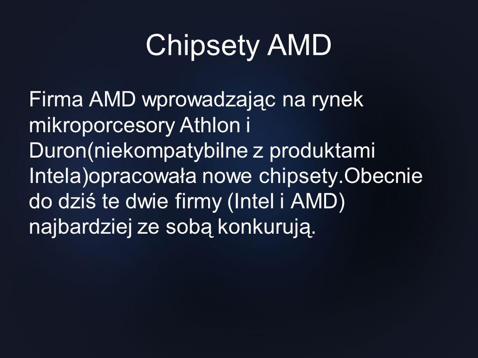 Chipsety AMD Firma AMD wprowadzając na rynek mikroporcesory Athlon i Duron(niekompatybilne z produktami Intela)opracowała nowe chipsety.Obecnie do dzi