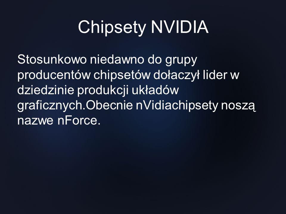 Chipsety NVIDIA Stosunkowo niedawno do grupy producentów chipsetów dołaczył lider w dziedzinie produkcji układów graficznych.Obecnie nVidiachipsety no