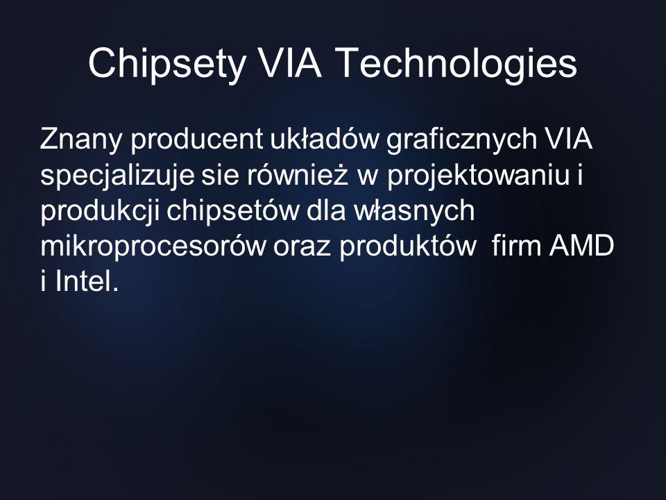 Chipsety VIA Technologies Znany producent układów graficznych VIA specjalizuje sie również w projektowaniu i produkcji chipsetów dla własnych mikropro