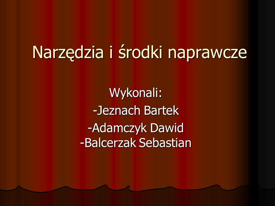 Narzędzia i środki naprawcze Wykonali: -Jeznach Bartek -Adamczyk Dawid -Balcerzak Sebastian