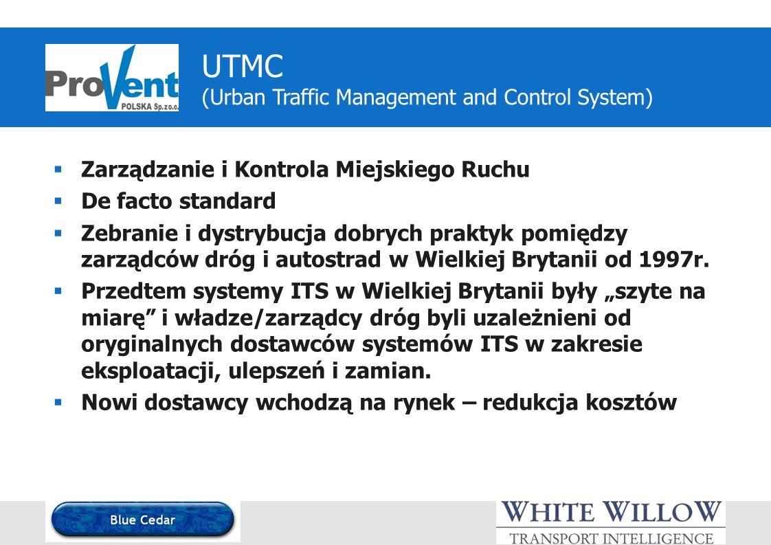 UTMC (Urban Traffic Management and Control System) Zarządzanie i Kontrola Miejskiego Ruchu De facto standard Zebranie i dystrybucja dobrych praktyk pomiędzy zarządców dróg i autostrad w Wielkiej Brytanii od 1997r.