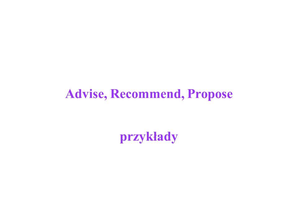 Advise, Recommend, Propose przykłady