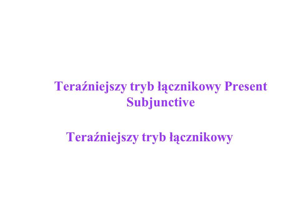 Podstawowe Informacje Present Subjunctive to bezokolicznikowa (uninflected) forma czasownika występująca we wszystkich osobach i czasach gramatycznych po charakterystycznych czasownikach lub wyrażeniach.
