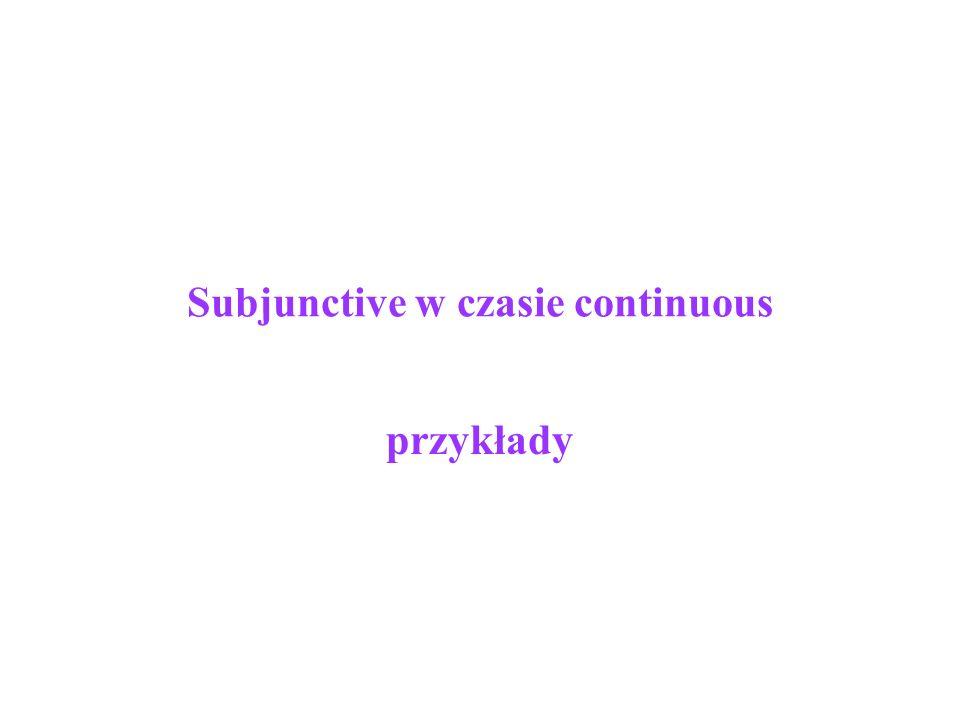 Subjunctive w czasie continuous przykłady