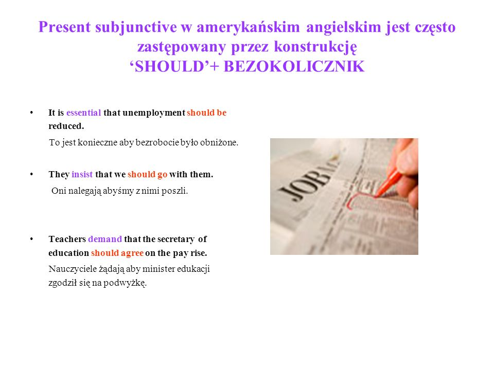 Present subjunctive w amerykańskim angielskim jest często zastępowany przez konstrukcję SHOULD+ BEZOKOLICZNIK It is essential that unemployment should