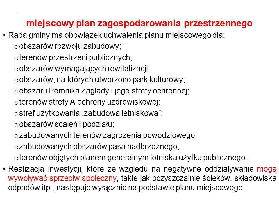 miejscowy plan zagospodarowania przestrzennego Rada gminy ma obowiązek uchwalenia planu miejscowego dla: o obszarów rozwoju zabudowy; o terenów przest