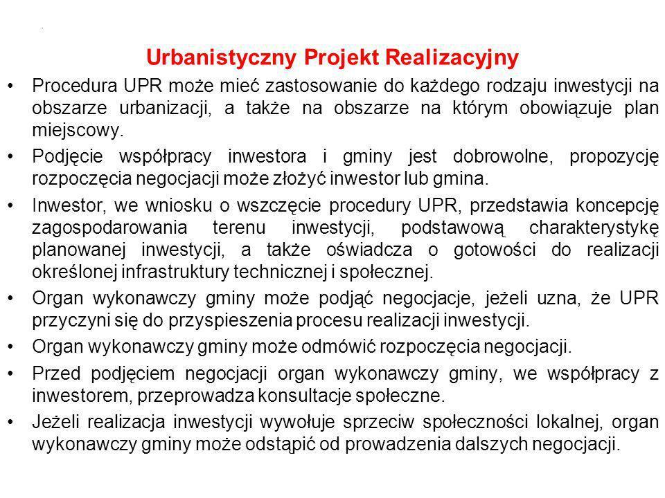 Urbanistyczny Projekt Realizacyjny Procedura UPR może mieć zastosowanie do każdego rodzaju inwestycji na obszarze urbanizacji, a także na obszarze na którym obowiązuje plan miejscowy.