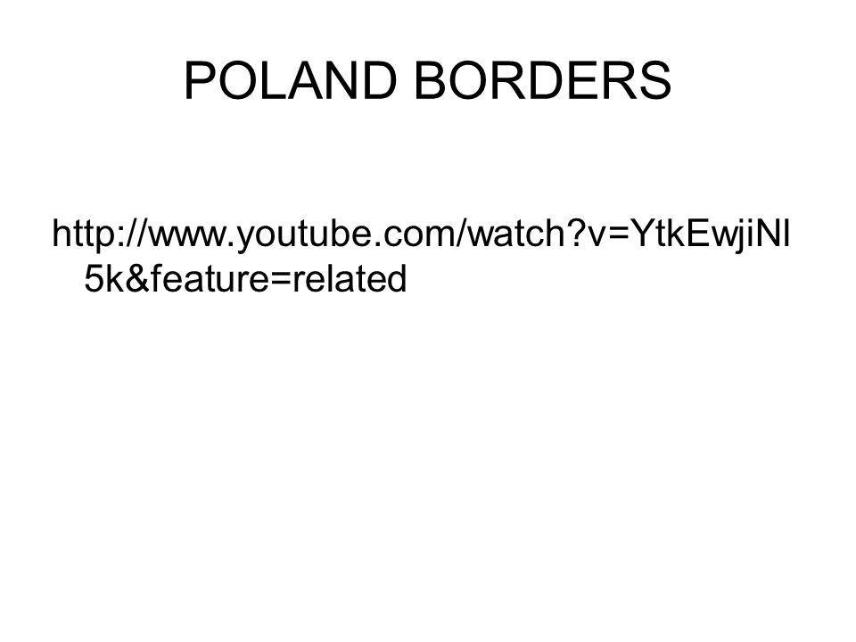 POLAND BORDERS http://www.youtube.com/watch?v=YtkEwjiNl 5k&feature=related