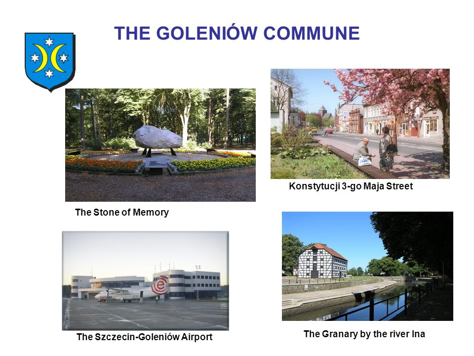 THE GOLENIÓW COMMUNE The Stone of Memory The Szczecin-Goleniów Airport Konstytucji 3-go Maja Street The Granary by the river Ina