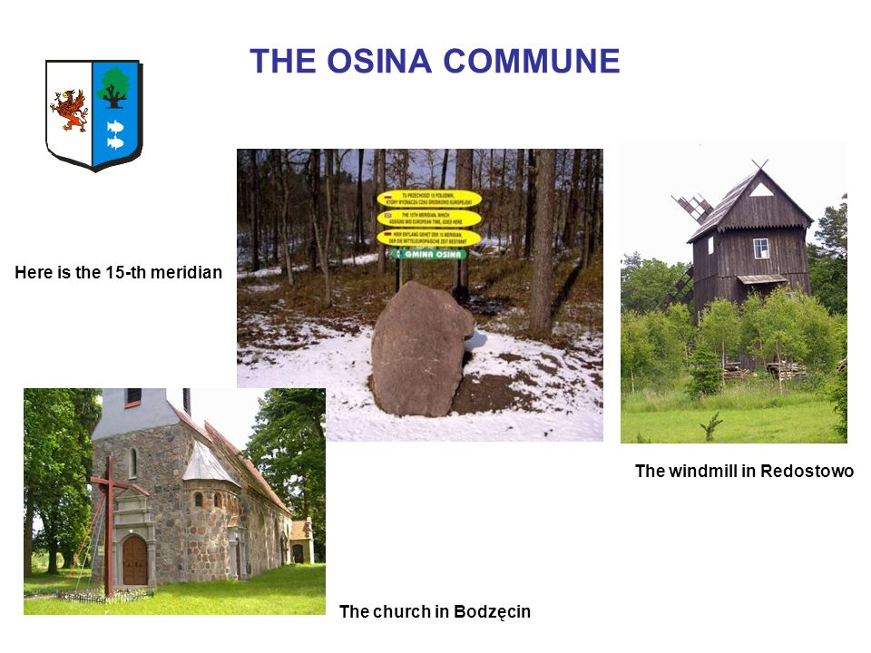 THE OSINA COMMUNE The windmill in Redostowo The church in Bodzęcin Here is the 15-th meridian