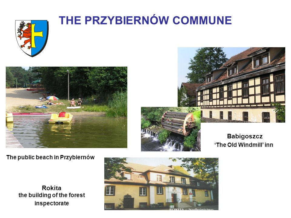 THE PRZYBIERNÓW COMMUNE Babigoszcz The Old Windmill inn The public beach in Przybiernów Rokita the building of the forest inspectorate