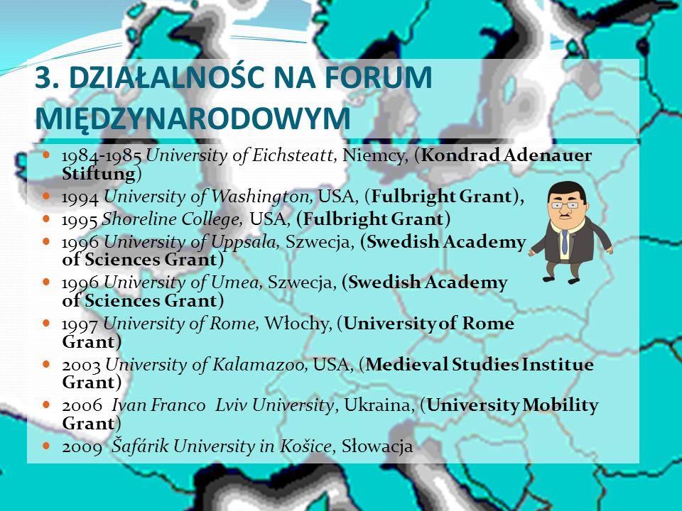 3. DZIAŁALNOŚC NA FORUM MIĘDZYNARODOWYM 1984-1985 University of Eichsteatt, Niemcy, (Kondrad Adenauer Stiftung) 1994 University of Washington, USA, (F