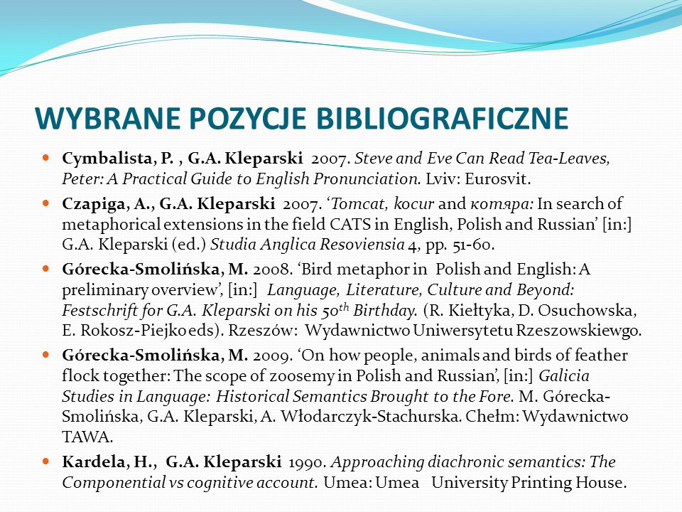 WYBRANE POZYCJE BIBLIOGRAFICZNE Cymbalista, P., G.A. Kleparski 2007. Steve and Eve Can Read Tea-Leaves, Peter: A Practical Guide to English Pronunciat