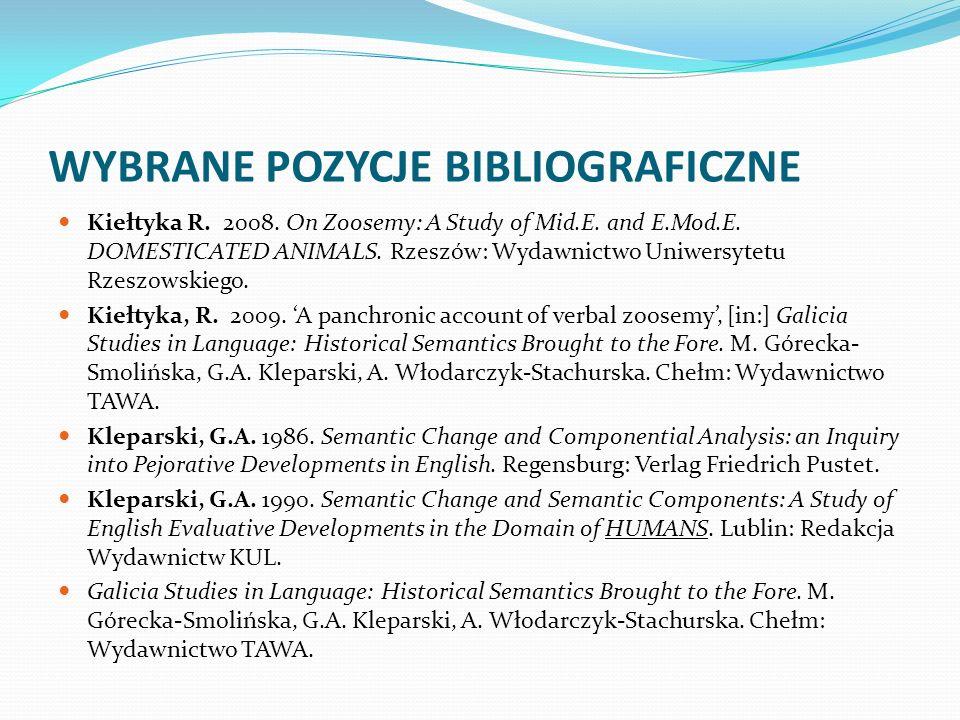 WYBRANE POZYCJE BIBLIOGRAFICZNE Kiełtyka R. 2008. On Zoosemy: A Study of Mid.E. and E.Mod.E. DOMESTICATED ANIMALS. Rzeszów: Wydawnictwo Uniwersytetu R