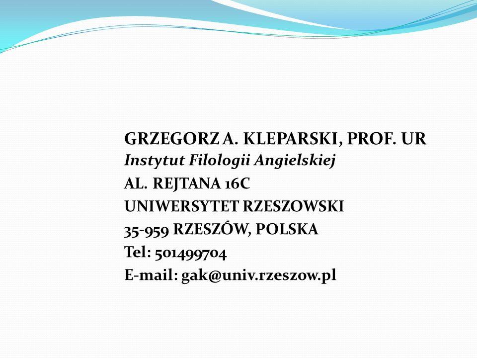 GRZEGORZ A. KLEPARSKI, PROF. UR Instytut Filologii Angielskiej AL. REJTANA 16C UNIWERSYTET RZESZOWSKI 35-959 RZESZÓW, POLSKA Tel: 501499704 E-mail: ga
