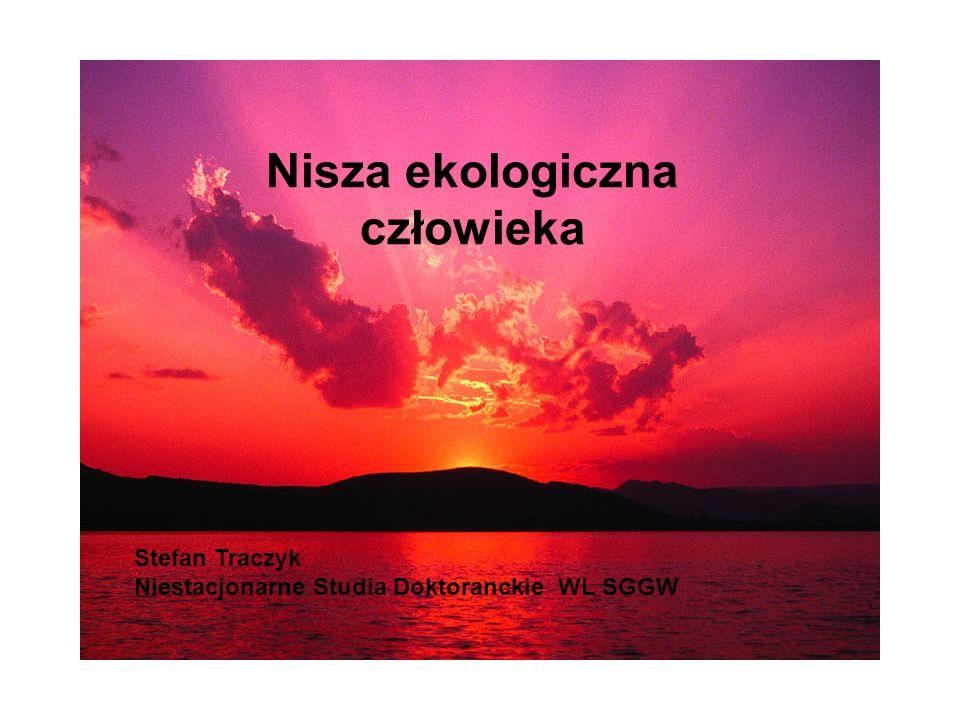 Nisza ekologiczna człowieka Stefan Traczyk Niestacjonarne Studia Doktoranckie WL SGGW