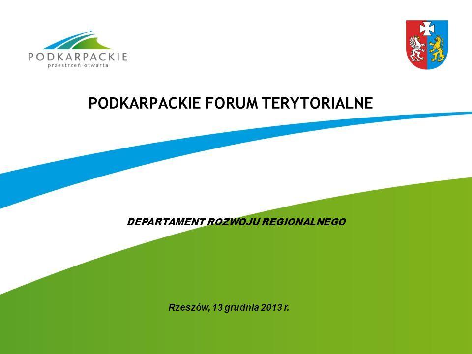 PODKARPACKIE FORUM TERYTORIALNE Rzeszów, 13 grudnia 2013 r. DEPARTAMENT ROZWOJU REGIONALNEGO