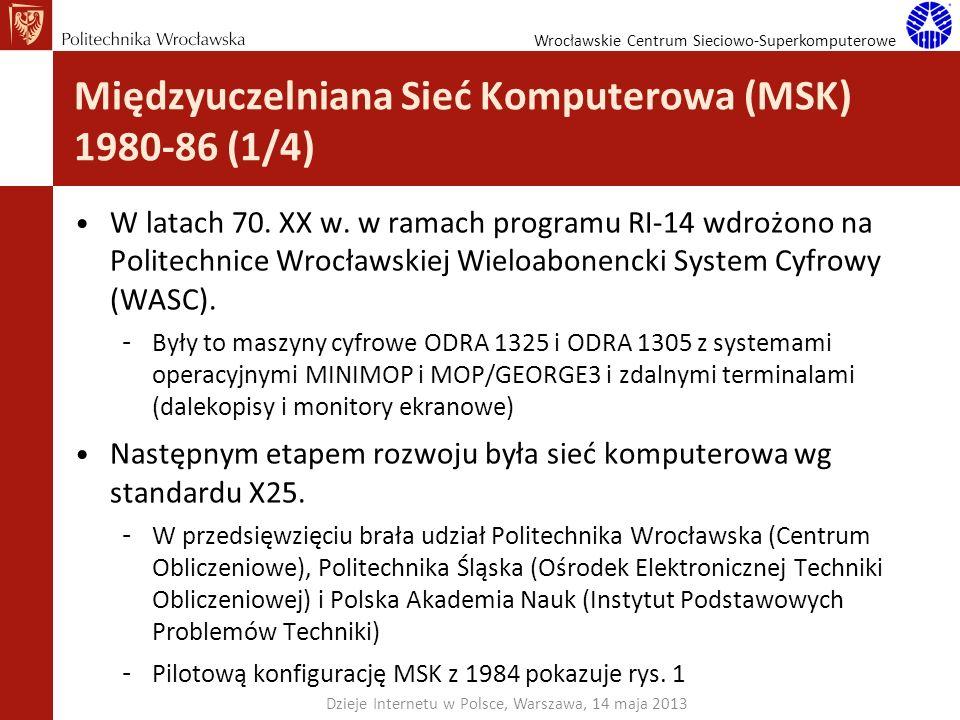 Wrocławskie Centrum Sieciowo-Superkomputerowe Międzyuczelniana Sieć Komputerowa (MSK) 1980-86 (1/4) W latach 70. XX w. w ramach programu RI-14 wdrożon
