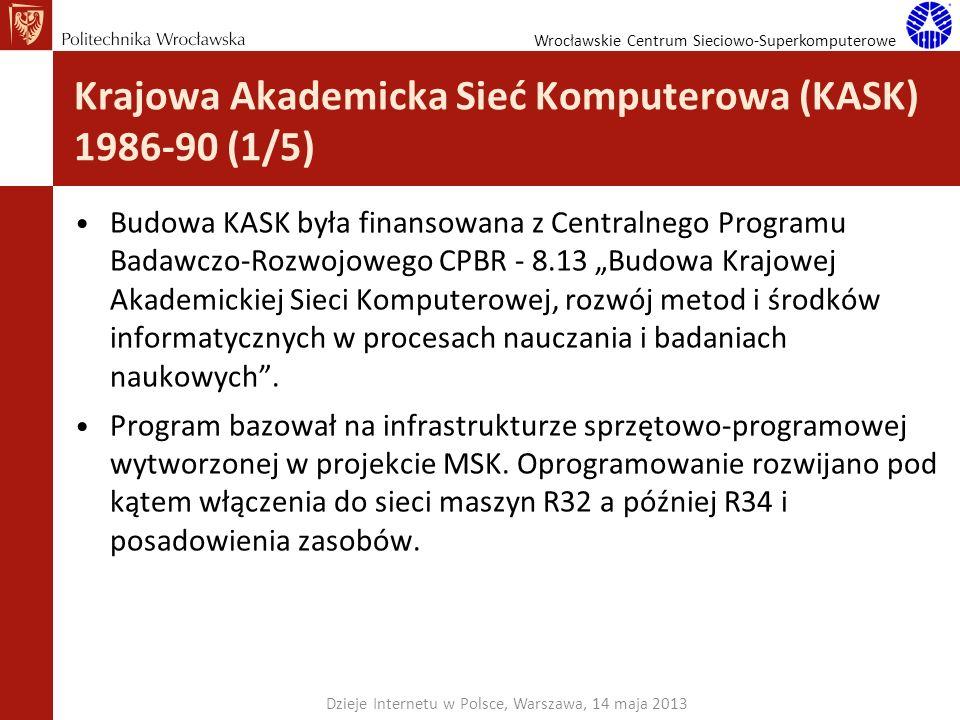 Wrocławskie Centrum Sieciowo-Superkomputerowe Krajowa Akademicka Sieć Komputerowa (KASK) 1986-90 (1/5) Budowa KASK była finansowana z Centralnego Prog