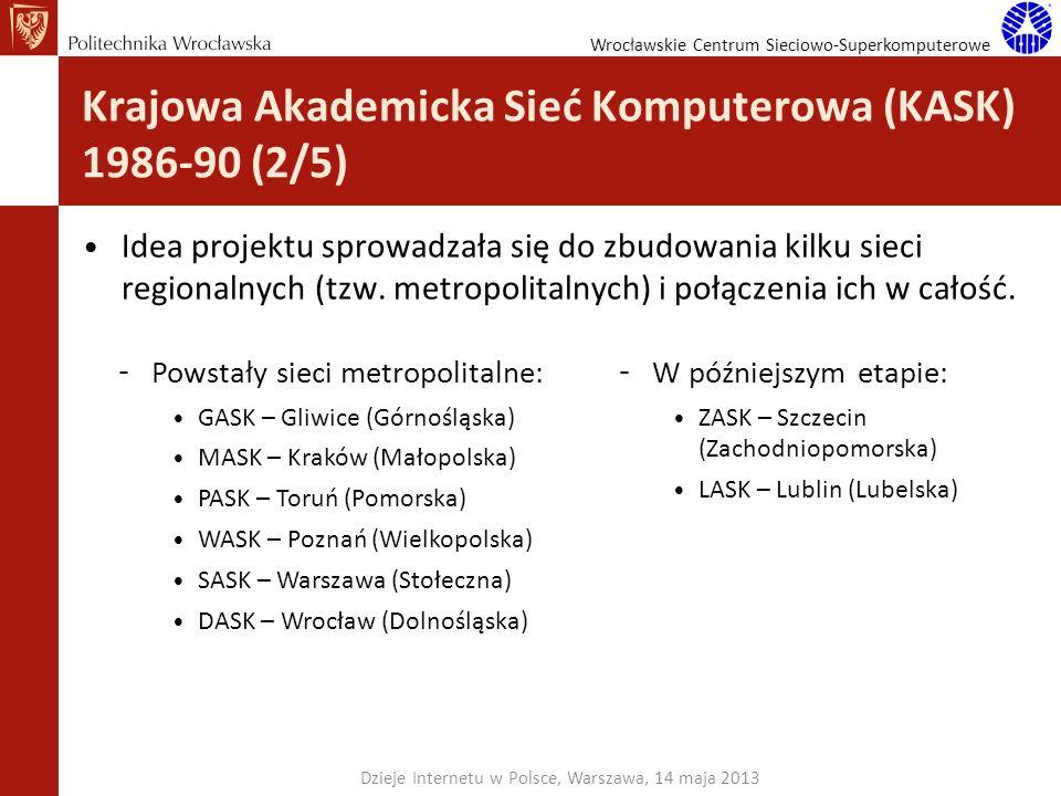 Wrocławskie Centrum Sieciowo-Superkomputerowe Krajowa Akademicka Sieć Komputerowa (KASK) 1986-90 (2/5) Idea projektu sprowadzała się do zbudowania kil