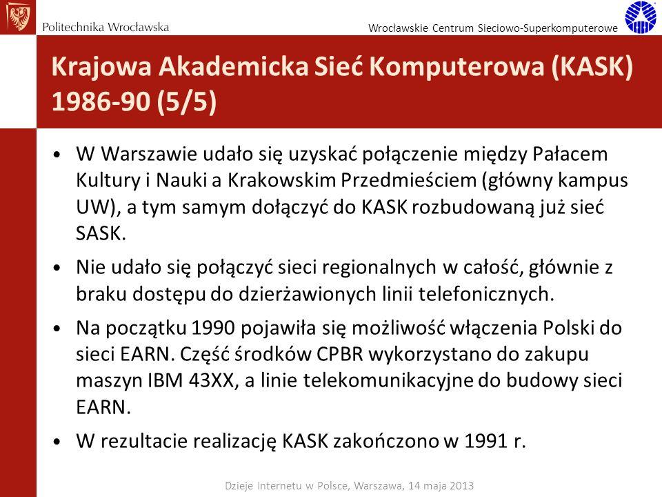 Wrocławskie Centrum Sieciowo-Superkomputerowe Krajowa Akademicka Sieć Komputerowa (KASK) 1986-90 (5/5) W Warszawie udało się uzyskać połączenie między