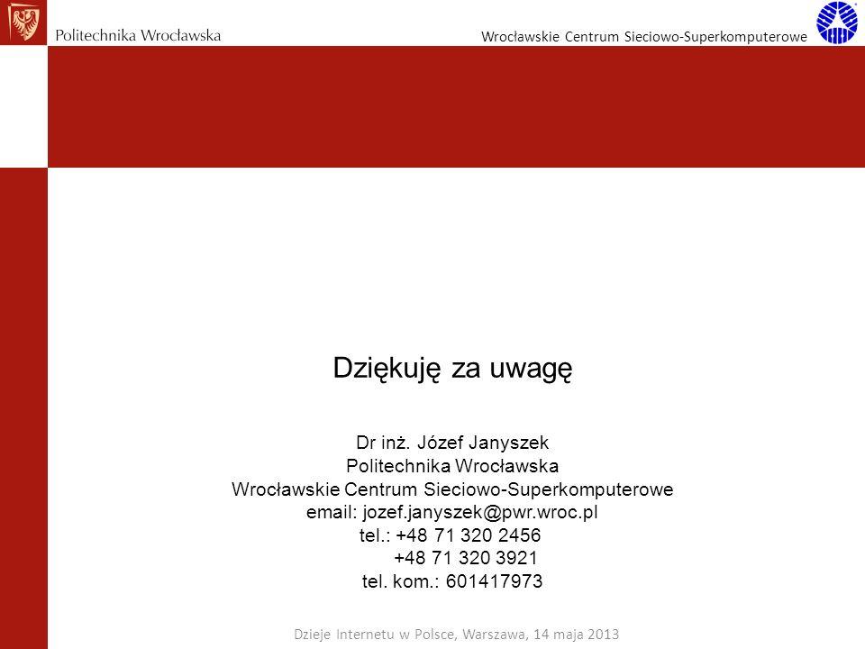 Wrocławskie Centrum Sieciowo-Superkomputerowe Dziękuję za uwagę Dr inż. Józef Janyszek Politechnika Wrocławska Wrocławskie Centrum Sieciowo-Superkompu