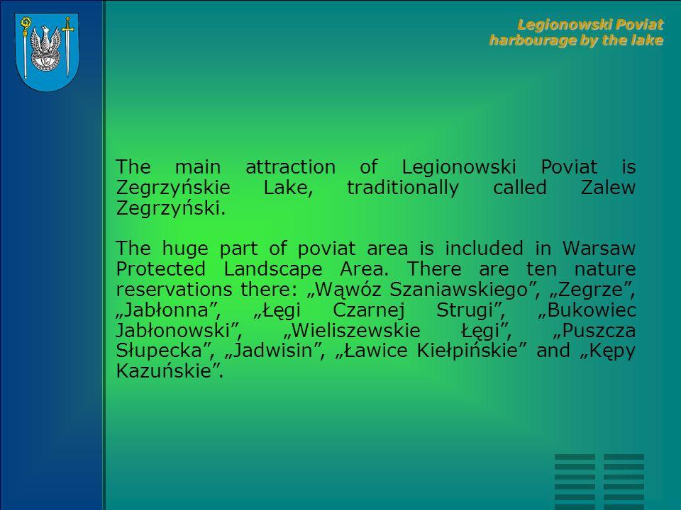 The main attraction of Legionowski Poviat is Zegrzyńskie Lake, traditionally called Zalew Zegrzyński. The huge part of poviat area is included in Wars