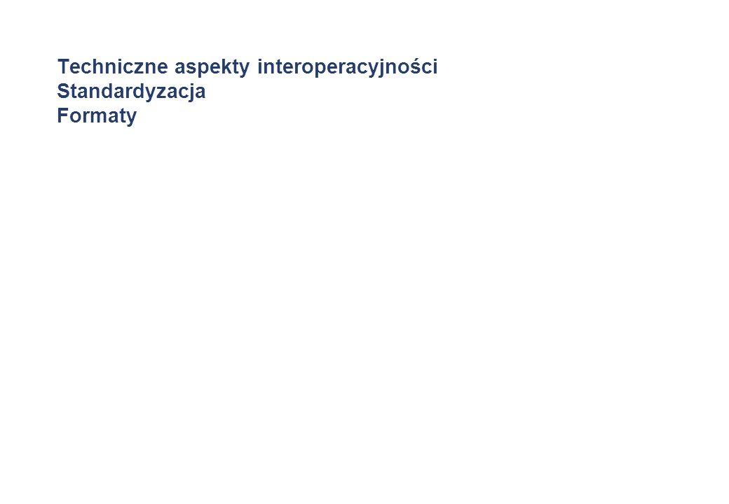 Techniczne aspekty interoperacyjności Standardyzacja Formaty