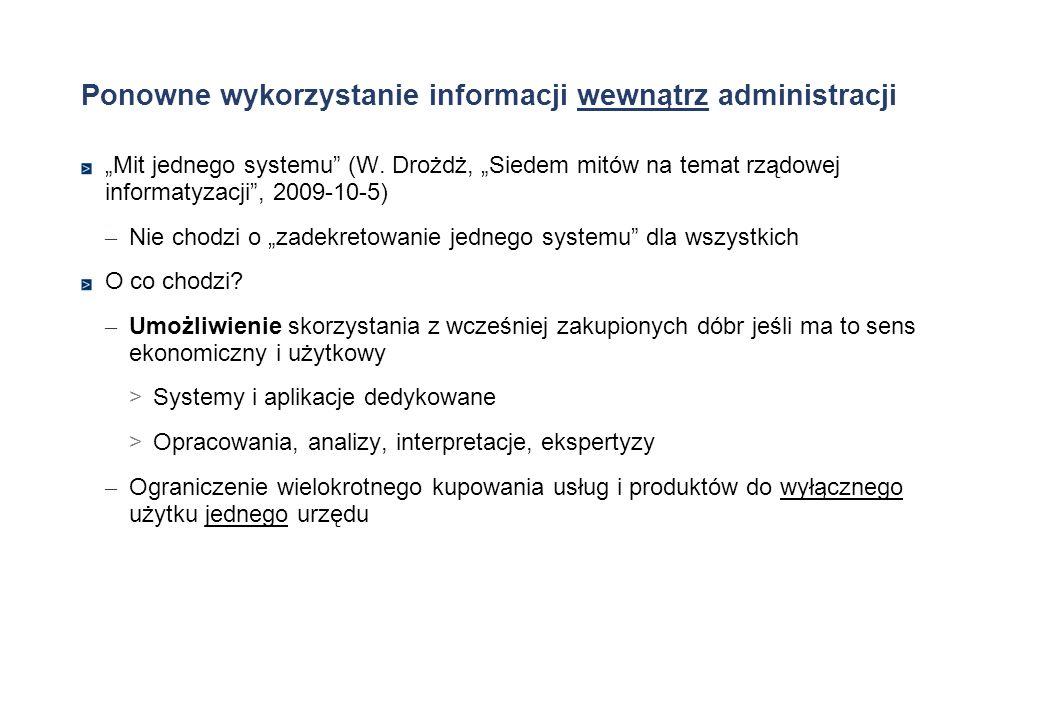 Ponowne wykorzystanie informacji wewnątrz administracji Mit jednego systemu (W. Drożdż, Siedem mitów na temat rządowej informatyzacji, 2009-10-5) – Ni