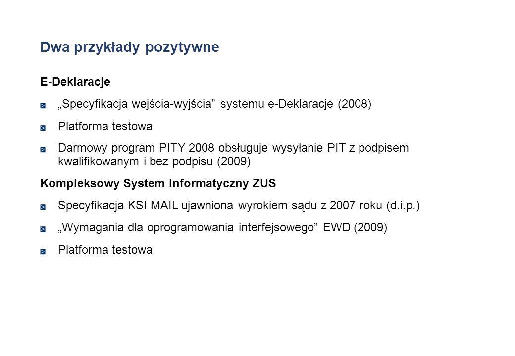 Dwa przykłady pozytywne E-Deklaracje Specyfikacja wejścia-wyjścia systemu e-Deklaracje (2008) Platforma testowa Darmowy program PITY 2008 obsługuje wy